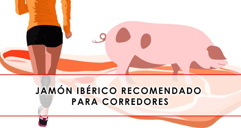 EL JAMÓN IBÉRICO ES RECOMENDADO PARA CORREDORES