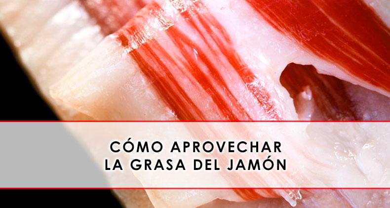aprovechar la grasa del jamón