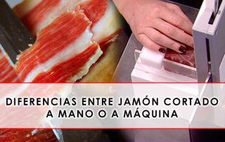 Diferencias entre jamón cortado a mano o a máquina